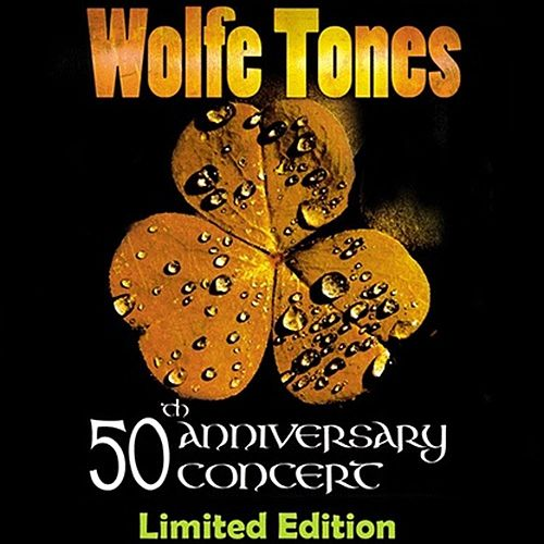 50th Anniversary Concert Deluxe Edition by The Wolfe Tones