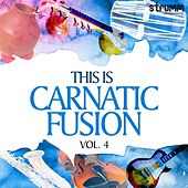 This is Carnatic Fusion, Vol. 4 by Various Artists