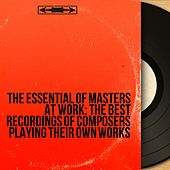 The Essential of Masters at Work: The Best Recordings of Composers Playing Their Own Works von Various Artists