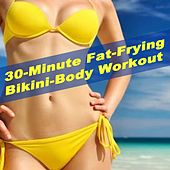 30-Minute Fat-Frying Bikini-Body Workout (The Body-Baring Bikini Workout) [132 Bpm] & DJ Mix (The Best Music for Aerobics, Pumpin' Cardio Power, Plyo, Exercise, Steps, Barré, Routine, Curves, Sculpting, Abs, Butt, Lean, Twerk, Slim Down Fitness Workout) by Various Artists
