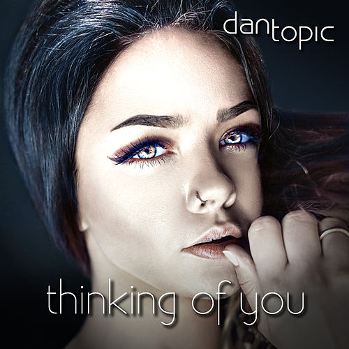 Thinking of You by Dan Topic