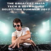The Greatest Ibiza Tech & Deep House Collection Summer 2017 by Various Artists