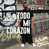 Todo Mi Corazon by Adam Cruz