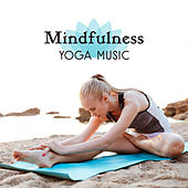 Mindfulness Yoga Music – Yoga Relaxation, Mind & Body Rest, Inner Peace, Stress Relief by Yoga Tribe