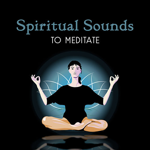 Spiritual Sounds to Meditate – Inner Calmness, Spirit Free, Deep Relaxation Music, New Age to Meditate by Relax - Meditate - Sleep