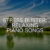 Stress Buster: Relaxing Piano Songs by Relaxing Chill Out Music