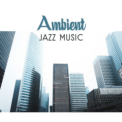 Ambient Jazz Music – Chilled Jazz, Soothing Piano, Gentle Guitar, Peaceful Music for Restaurant, Pure Relaxation, Jazz Cafe by Unspecified