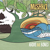 Above The Bones by Mishka