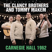Play & Download The Clancy Brothers And Tommy Makem Live at Carnegie Hall - November 3, 1962 by The Clancy Brothers | Napster