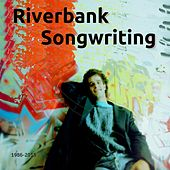 Riverbank Songwriting (1986 - 2013) by Various Artists