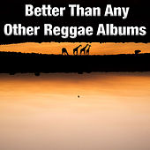 Better Than Any Other Reggae Albums von Various Artists