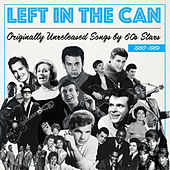 Left In The Can: Originally Unreleased Songs By 60s Stars 1960-1969 von Various Artists