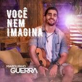 Você Nem Imagina by Marquinho Guerra
