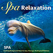 Spa Relaxation: Soothing Background Music for Spa, Massage, Healing and Wellness by S.P.A