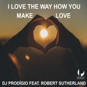 I Love the Way How You Make Love by DJ Prodigio