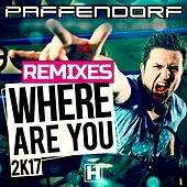 Where Are You 2K17 (Remixes) by Paffendorf