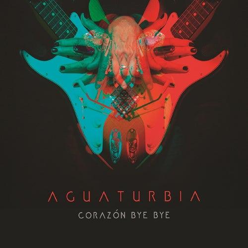 Corazón bye bye by Aguaturbia