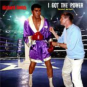 I Got the Power (Second Version) by Richard Smith