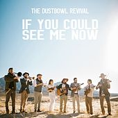 If You Could See Me Now - Single by The Dustbowl Revival