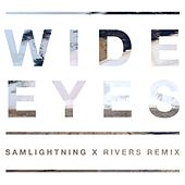 Wide Eyes (Samlightning Remix) by Rivers