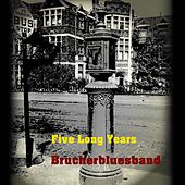 Five Long Years by Brucherbluesband