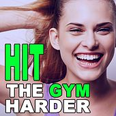 Hit the Gym Harder (150 Bpm Motivation Training Music) & DJ Mix (The Best Music for Aerobics, Pumpin' Cardio Power, Plyo, Exercise, Steps, Barré, Routine, Curves, Sculpting, Abs, Butt, Lean, Twerk, Slim Down Fitness Workout) by Various Artists