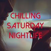 Chilling Saturday Nightlife by Various Artists