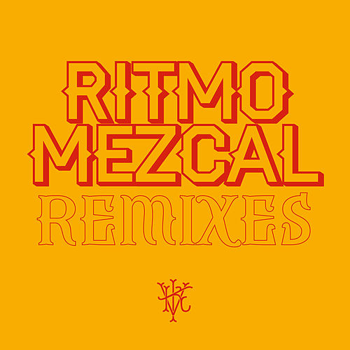 Ritmo Mezcal Remixes by Illya Kuryaki and the Valderramas