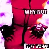 Sexy Woman by Why Not