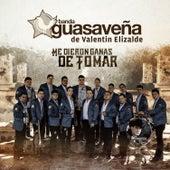 Me Dieron Ganas de Tomar by Banda Guasaveña de Valentín Elizalde