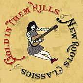 Gold In Them Hills: New Roots Classics by Various Artists