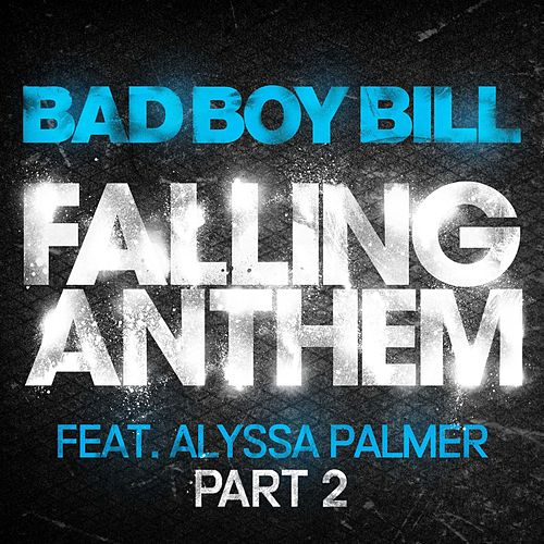 Falling Anthem Pt. 2 (feat. Alyssa Palmer) by Bad Boy Bill