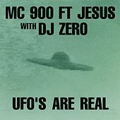 UFO's Are Real (with DJ Zero) by MC 900 Ft. Jesus