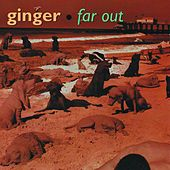 Far Out by Ginger