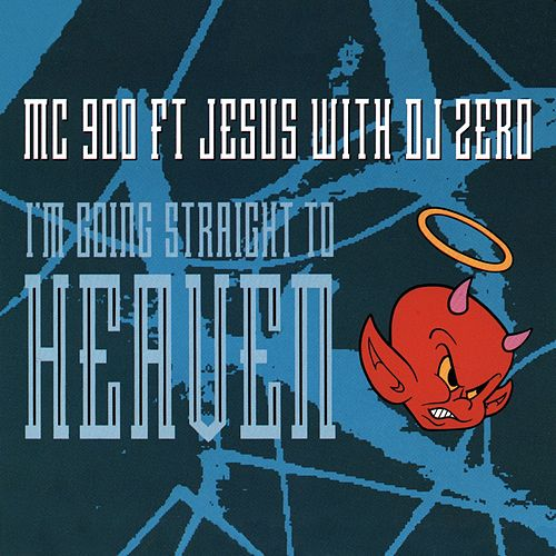 I'm Going Straight To Heaven (with DJ Zero) by MC 900 Ft. Jesus