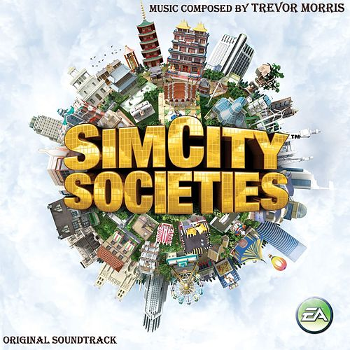 SimCity Societies (Original Soundtrack) by Trevor Morris