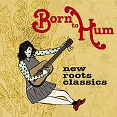 Born to Hum: New Roots Classics von Various Artists