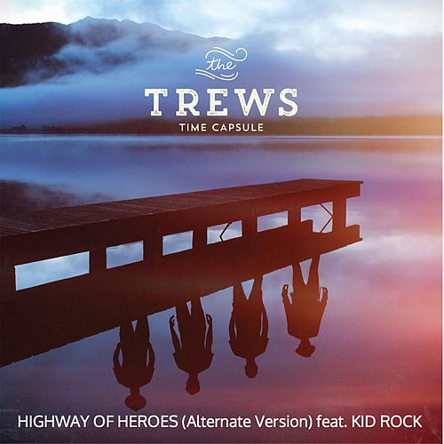 Highway of Heroes (feat. Kid Rock) (Alternate Version) by The Trews