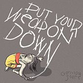 Put Your Weapon Down by Garrison Starr
