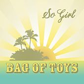 So Girl by Bag of Toys