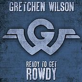 Ready to Get Rowdy by Gretchen Wilson