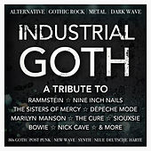 Industrial Goth - A Tribute To Rammstein, Nine Inch Nails, The Sisters Of Mercy, Depeche Mode, Marilyn Manson, The Cure, Siouxsie, Bowie, Nick Cave - Alternative, Gothic Rock, Metal, Dark Wave, 80s Goth, Post Punk, New Wave, Synth, Neue Deutsche Harte by Various Artists