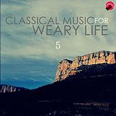 Classical music for weary life 5 by Classic Time