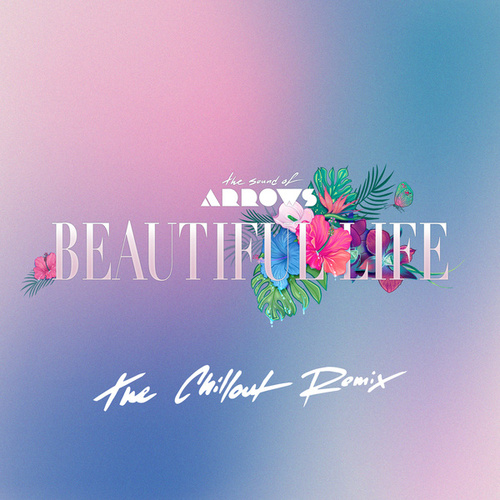 Beautiful Life (The Chillout Remix) by The Sound of Arrows