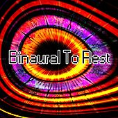 Binaural To Rest by Binaural Beats Brainwave Entrainment