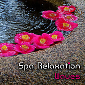 Spa Relaxation Waves – New Age Relaxing Music for Spa, Beautiful Moments, Relax Your Body by S.P.A