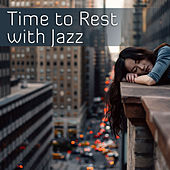 Time to Rest with Jazz – Smooth Sounds to Relax, Easy Listening, Rest All Night with Jazz Sounds by Relaxing Jazz Music