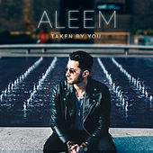 Taken by You by Aleem Featuring Leroy Burgess