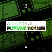All About: Future House, Vol. 2 by Various Artists