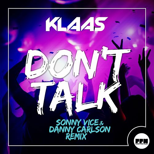 Don't Talk (Sonny Vice & Danny Carlson Remix) von Klaas